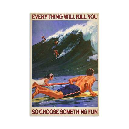 Everything Will Kill You So Choose Something Fun Vertical Poster