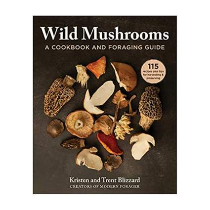 Wild Mushrooms A Cookbook and Foraging Guide