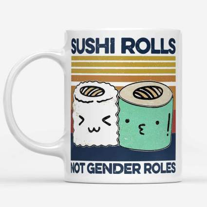 Sushi rolls not gender rolls coffee cup